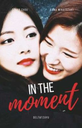In The Moment (Book 2) by DeltaTzuyu