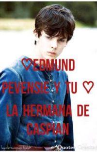♡La Hermana De Caspian♡  ♤Edmund pevensie y tu♤ cover