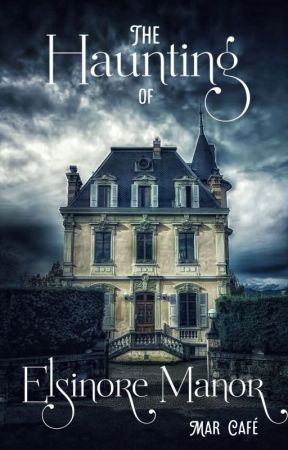 The Haunting of Elsinore Manor by MarCafeWrites