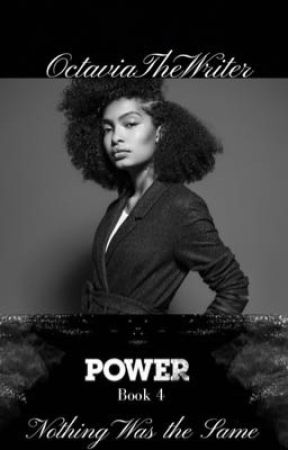 Power: Nothing Was the Same (Book 4)  by OctaviaTheWriter