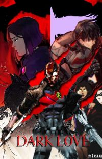 Dark Love: Male Red Hood Reader X Raven - DCAMU Fanfic cover
