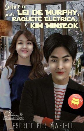 Sobre a Lei de Murphy, Uma Raquete Elétrica e Kim Minseok by Wei-Li