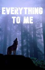 Everything to me (A Paul Lahote imprint story) by Bwall1234