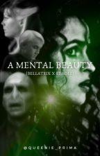 A Mental Beauty {Bellatrix x Reader} by queenie_prima