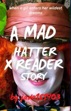 mad hatter X  reader  by jade181903