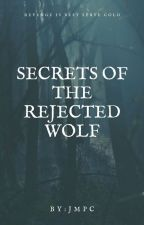 Secrets Of The Rejected Wolf by Leonidas2398