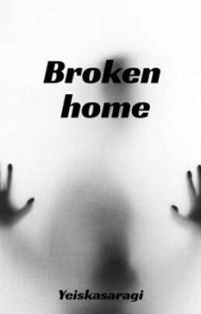 BROKEN HOME by YeiskaSaragi