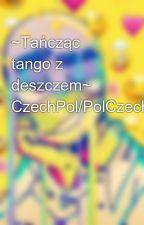 ~Tańcząc tango z deszczem~ CzechPol/PolCzech by Aman0x