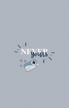 (Yours Series # 3) Never Yours (COMPLETED) by beeyotch