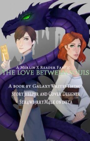The Love Between Souls (Merlin X Reader) by GalaxyWritesThings