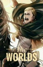 The World's [Erwin Smith - Attack on Titan fanfiction]  oleh stnrsdh