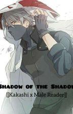 Shadow Of The Shadow [[Kakashi X Male Reader]] by LandonSucco