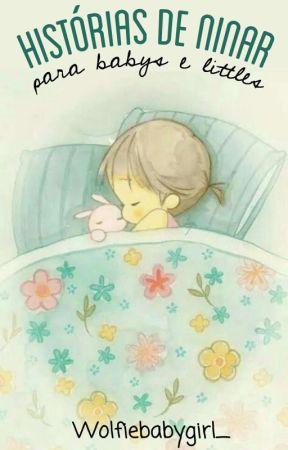 Histórias de Ninar para Babys e Littles by Wolfiebabygirl_