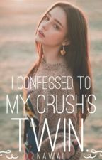 I Confessed To My Crush's Twin by FlyingAUnicorn
