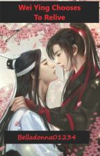 Wei Ying chooses to relive! COMPLETE (Edited) by Belladonna01234