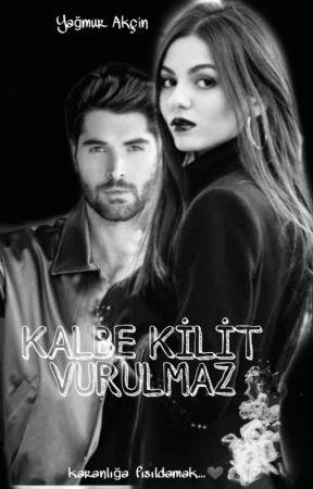 KALBE KİLİT VURULMAZ(KARANLIĞA FISILDAMAK) by YamurAkn714