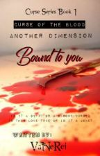 Another Dimension: BOUND TO YOU (Curse Series Book 1: Curse of the Blood) ni VaNeRei