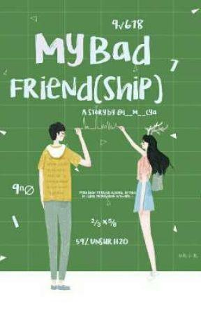 My Bad Friend(ship) by i_m_cya
