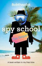 Spy School: The Sequel by bobthepilot