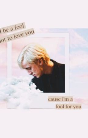 """ I'd be a fool to love you... Cause I'm a fool for you. "" Draco Malfoy x Oc|HP. by HttpsMaxwell"