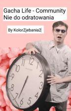 Gacha Life - Community nie do odratowania by KolorZjebania2