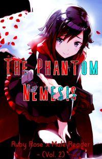 Ruby Rose x Male Reader - (Vol. 2) - The Phantom Nemesis cover