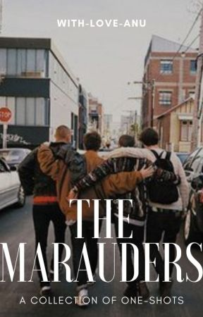 The Marauders Oneshots (Sirius Black • James Potter • Remus Lupin) by with_love_anu