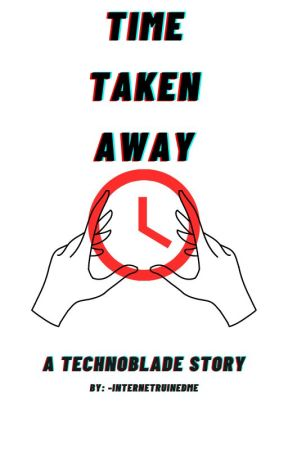 Time Taken Away || Technoblade x OC (NEWLY EDITED) by -internetruinedme