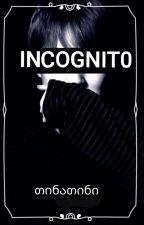 ინკოგნიტო (დასრულებული) by TNT-KO