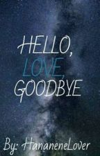 Hello, Love, Goodbye. by AmaneneShipper