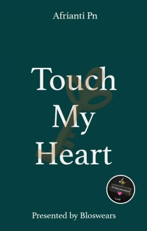 TOUCH MY HEART by bloswears