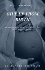 Give up from birth Season 1 by Yuki_greg