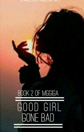 Good Girl Gone Bad [MGGIGA BK2] by sparklingchibiUwuWu