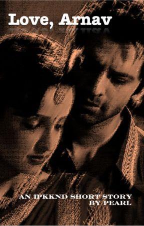 Love, Arnav: An IPKKND Short Story by Pearl1l