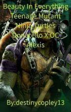 Beauty In Everything Teenage Mutant Ninja Turtles Donatello X OC Alexis by destinycopley13