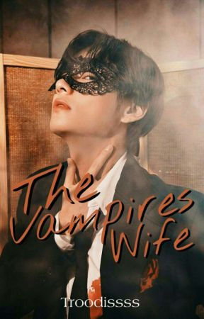 THE VAMPIRES WIFE (Under the proccess of Wre-writing) by Troodissss