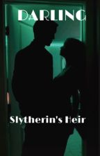 Darling...Slytherin's Heir. by famousteenstories