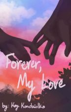 Forever, My Love by KayIsNerday14
