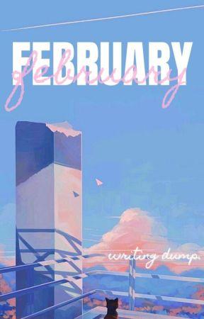 FEBRUARY | WRITING DUMP by grxceful-ly