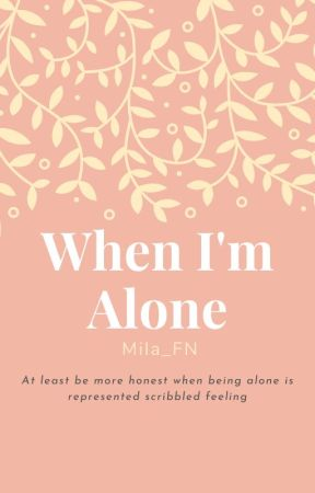When I'm Alone by Mila_FN