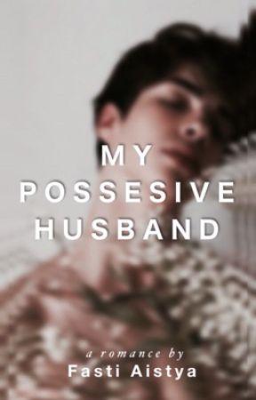 My Possesive Husband by fastiaistya