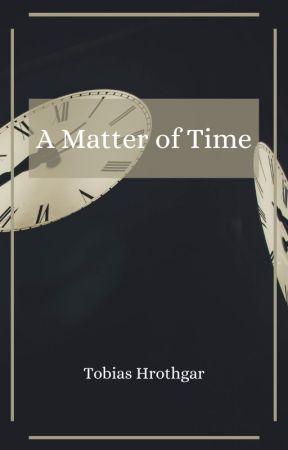 A Matter of Time by TobiasHrothgar