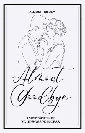 Almost Goodbye [On-Going] by YourBossPrincess
