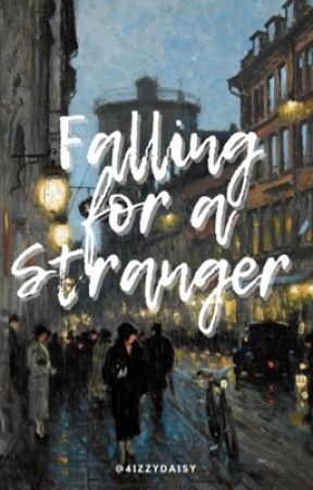 Falling for a Stranger by 4izzydaisy