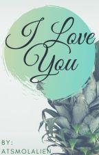 I Love You [bxb/mxm/gxg/wxw/bxg/mxw] by ATsmolalien