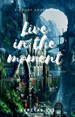 Live In the Moment by Kryztal_eVe