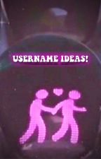 username ideas! by -chaneI