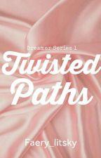 Twisted Paths (Dreamer Series #1) by faery_litsky