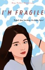 I'M FRAGILE [END] oleh ReyputrirosalinaSitu