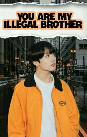 𖤤 YOU ARE MY ILLEGAL BROTHER 𖤤  by _-JUNGKOOK_-__